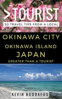 Download for free Greater Than a Tourist – Okinawa City Okinawa Island Japan: 50 Travel Tips from a Local