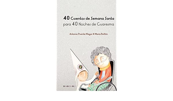 40 Cuentos de Semana Santa para 40 noches de Cuaresma (Spanish Edition): Antonio Puente Mayor: 9788496870987: Amazon.com: Books