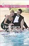 The Return of the Rebel (Harlequin Romance Book 4433)