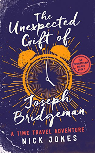 The Unexpected Gift of Joseph Bridgeman: A Time Travel Adventure (The Downstream Diaries Book -