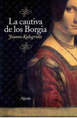 Descargar Libro La Cautiva De Los Borgia Jeanne Kalogridis