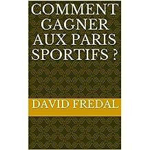 Comment gagner aux paris sportifs ? (French Edition)