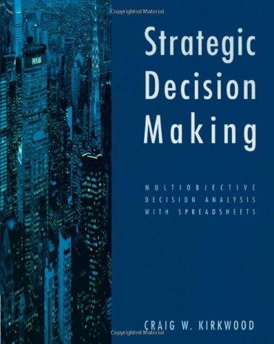 Critical Decision Making: Multiobjective Decision Analysis with Spreadsheets by Craig Kirkwood (1996-08-14)