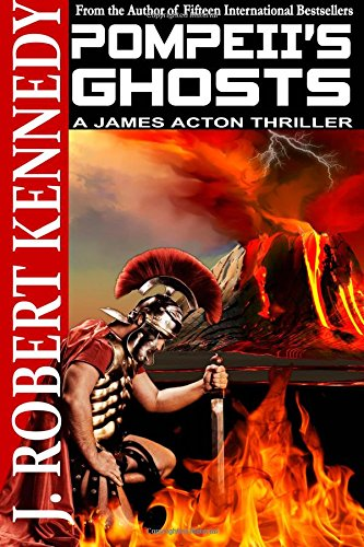 """Pompeii's Ghosts - A James Acton Thriller Book #9 (James Acton Thrillers) (Volume 9)"" av J. Robert Kennedy"