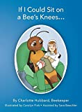 img - for If I Could Sit on a Bee's Knees book / textbook / text book