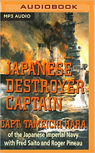Japanese Destroyer Captain: Pearl Harbor, Guadalcanal, Midway - The