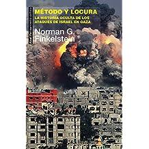 Método y locura. La historia oculta de los ataques de Israel en Gaza (Pensamiento Critico (akal)) (Spanish Edition)