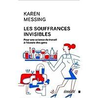 Souffrances invisibles (Les): Pour une science du travail à l'écoute des gens