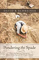 Pondering the Spade: Discussing Important Convergences between Archaeology and Old Testament Studies