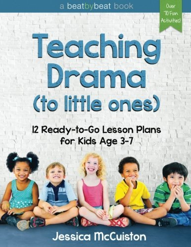 Teaching Drama to Little Ones: 12 Ready-to-Go Lesson Plans for Kids Age 3-7 by Jessica McCuiston (2015-12-23)