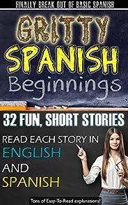 Gritty Spanish Beginnings Kindle Book: Short, Entertaining Stories For Beginner - Intermediate Spanish Learner