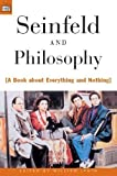 : Seinfeld and Philosophy: A Book about Everything and Nothing