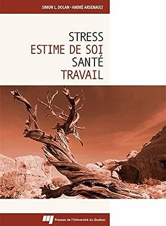Stress estime de soi santé travail - Simon Dolan,André Arsenault