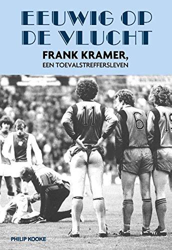 Eeuwig op de vlucht: Frank Kramer, een toevalstreffersleven ...