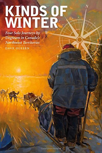 Kinds of Winter: Four Solo Journeys by Dogteam in Canada's Northwest Territories (Life Writing) ebook