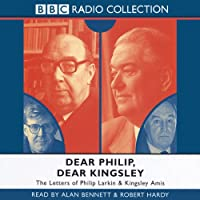 Dear Philip, Dear Kingsley: The Letters of Phillip Larkin & Kingsley Amis
