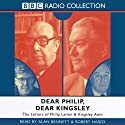 Dear Philip, Dear Kingsley: The Letters of Phillip Larkin & Kingsley Amis Radio/TV Program by Philip Larkin Narrated by Alan Bennett, Robert Hardy