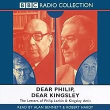 Dear Philip, Dear Kingsley: The Letters of Phillip Larkin & Kingsley Amis Radio/TV Program Auteur(s) : Philip Larkin Narrateur(s) : Alan Bennett, Robert Hardy