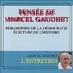Pensée de Marcel Gauchet: Philosophie de la démocratie. Ecriture de l'histoire | Marcel Gauchet