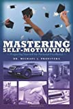 Mastering Self-Motivation, Michael Provitera, 1466435836