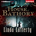 House of Bathory Audiobook by Linda Lafferty Narrated by Kathleen Gati