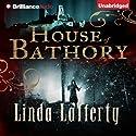 House of Bathory Audiobook by Linda Lafferty Narrated by Kathleen Gati