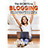 How to blog for profit: The SECRETS to BLOGGING: How To Create, Promote & Market a Successful Money Generating Blog (Business, Income & Social Media series Book 1)