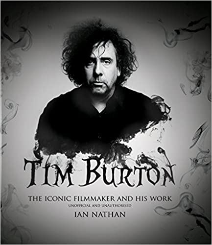 Tim Burton. The Iconic Filmmaker And His Work por Ian Nathan
