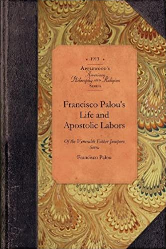 Francisco Palou's Life & Apostolic Labor: Founder of the Franciscan Missions of California (Amer Philosophy, Religion)