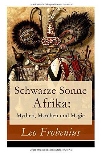 Download Schwarze Sonne Afrika: Mythen, Märchen und Magie (German Edition) ebook