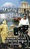 Mainly by Bike: A Senior Cyclist Tours the World
