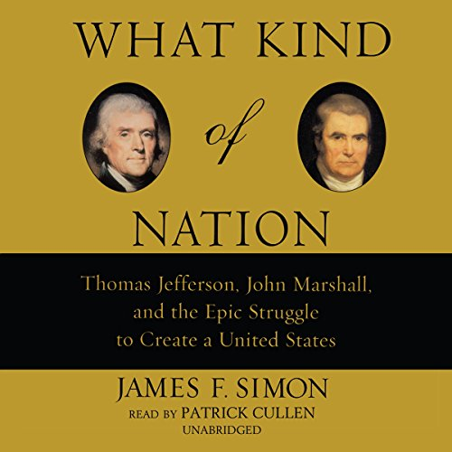 What Kind of Nation: Thomas Jefferson, John Marshall, and the Epic Struggle to Create a United States by Blackstone Audio, Inc.