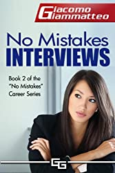No Mistakes Interviews: How To Get The Job You Want (No Mistakes Careers Book 2)