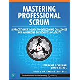 Mastering Professional Scrum: A Practitioner's Guide to Overcoming Challenges and Maximizing the Benefits of Agility (The Pro