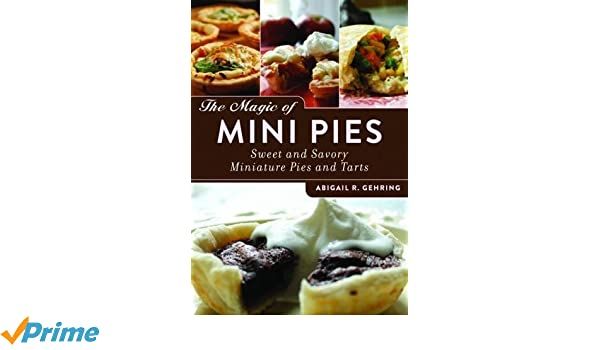 The Magic of Mini Pies: Sweet and Savory Miniature Pies and Tarts: Amazon.es: Abigail Gehring: Libros en idiomas extranjeros