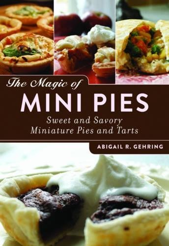 The Magic of Mini Pies: Sweet and Savory Miniature Pies and Tarts by Skyhorse Publishing