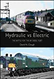 img - for Hydraulic vs Electric: The Battle for the BR Diesel Fleet book / textbook / text book