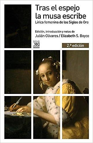 Tras el espejo la musa escribe: Lírica femenina de los Siglos de Oro Siglo XXI de España General: Amazon.es: Olivares, Julián, Boyce, Elizabeth S.: Libros