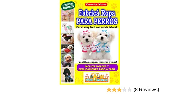 Fabrica Ropa Para Perros! curso muy facil con salida laboral (Spanish Edition) - Kindle edition by Veronica Moroz. Crafts, Hobbies & Home Kindle eBooks ...