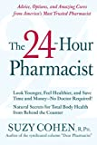 The 24-Hour Pharmacist: Advice, Options, and Amazing Cures from America's Most Trusted Pharmacist offers