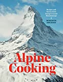 Alpine Cooking: Recipes and Stories from Europe's