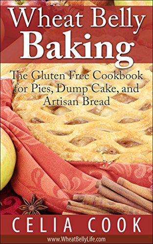 Wheat Belly Baking: The Gluten Free Cookbook for Pies, Dump Cake, and Artisan Bread (Wheat Belly Diet Series)