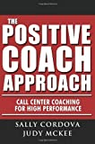 The Positive Coach Approach: Call Center Coaching for High Performance English Language edition by Sally Cordova, Judy McKee (2007) Paperback