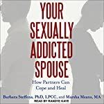 Your Sexually Addicted Spouse: How Partners Can Cope and Heal | Barbara Steffens,Marsha Means