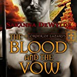 The Blood and the Vow : Order of Lazarus, Volume 1 | Saranna DeWylde