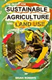 The Quest for Sustainable Agriculture and Land Use, Roberts, Brian, 0868403741