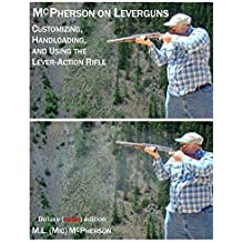 McPherson On Leverguns: Customizing, Handloading, And Using The Lever-Action Rifle