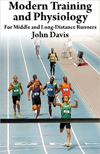 4fbd69b42c59 Modern Training and Physiology for Middle and Long-Distance Runners  John  Davis  9780615790299  Amazon.com  Books