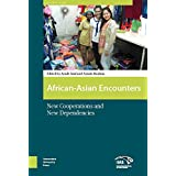 Africa Encounters Asia: Creating Cooperations and Dependencies (Global Asia)