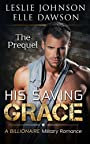 His Saving Grace - The Prequel: A Billionaire Military Romance